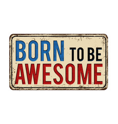 Born to be awesome vintage rusty metal sign vector
