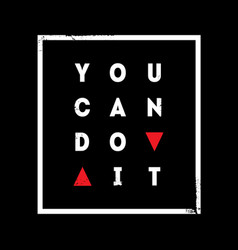 you can do it modern print for t-shirt vector image