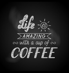 lettering life is amazing with a cup of coffee vector image