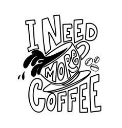 i need more coffee lettering phrase on white vector image