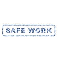 Safe work textile stamp vector