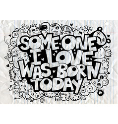 Doodle someone i love was born today handwritten vector