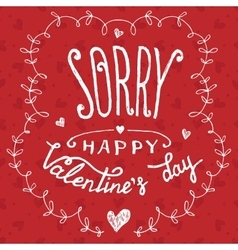 Sorry happy Valentines day greeting card vector