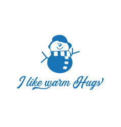 Season motivation quote i like warm hugs snowman vector