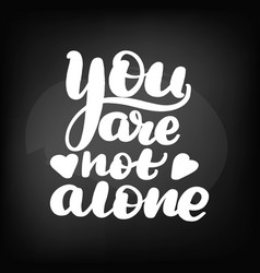 You are not alone vector