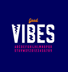 Good vibes style font alphabet letters and numbers vector