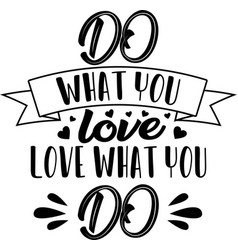 do what you love love what you do on white vector image