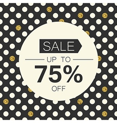 Sale 75 Sale coupon design template Polka dot gold vector image
