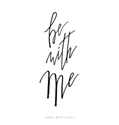 Be with me greeting card calligraphy vector