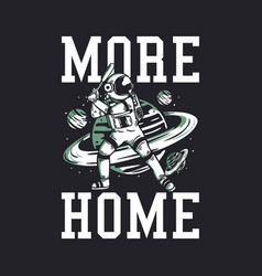 T-shirt design more home with astronaut playing vector