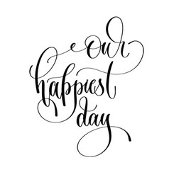 our happiest day - romantic black and white hand vector image
