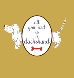 All you need is a dachshund vector