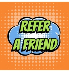 Refer a friend comic book bubble text retro style vector image vector image