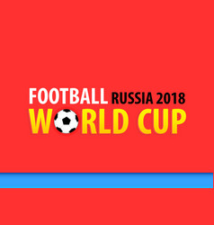football world cup in russia 2018 red banner vector image