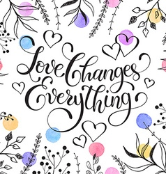 Love changes everything vector image