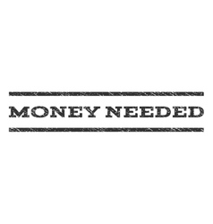 Money Needed Watermark Stamp vector
