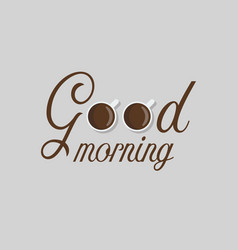 Cups coffee with good morning word vector