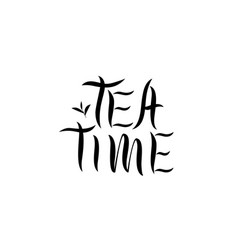 Tea time - inscription calligraphic lettering vector