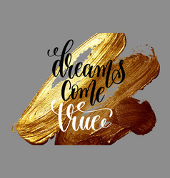 dreams come true - hand lettering positive quote vector image
