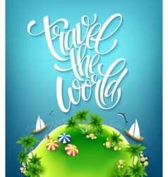 travel world handmade lettering island vector image