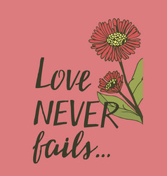 Hand lettering love never fails with flowers vector