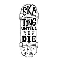 skating until i die lettering phrase on vector image