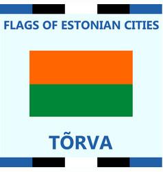 Flag of estonian city torva vector