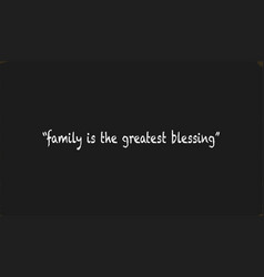 Family is the greatest blessing vector