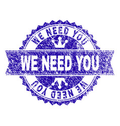 Grunge textured we need you stamp seal with ribbon vector