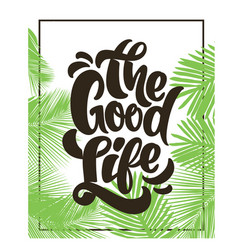 good life typography with palm leaves print vector image