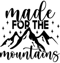 made for mountains - vintage tee design for vector image
