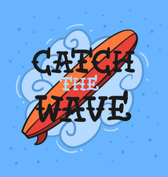 surfing surf themed with surfboard catch the wav vector image