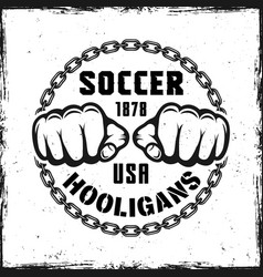 Soccer hooligans vintage emblem with two fist vector