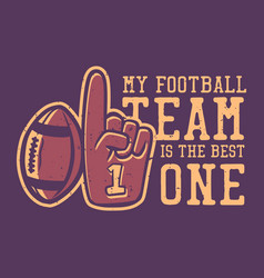 t shirt design my football team is best one vector image