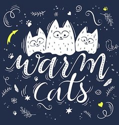 hand lettering text - warm cats There are three vector image vector image