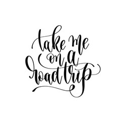 take me on a road trip - hand lettering vector image