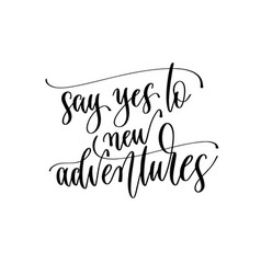 say yes to new adventures - hand lettering vector image