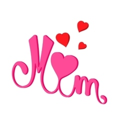 Lettering Mom and hearts cartoon icon vector