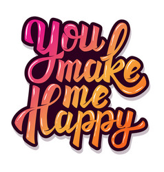 you make me happy hand drawn lettering phrase vector image