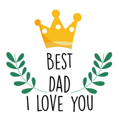 Happy fathers day gold crown best dad i love you vector