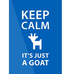Keep calm its just a goat Inspirational badge with vector image
