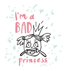 i am bad princess lettering design vector image