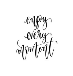 Enjoy every moment - hand lettering inscription vector