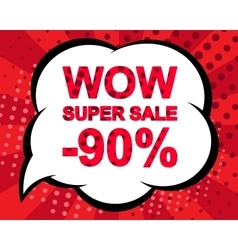 Sale poster with WOW SUPER SALE MINUS 90 PERCENT vector