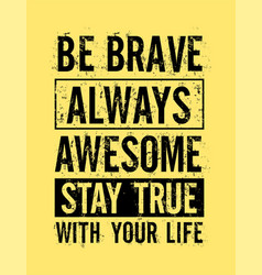 Slogan grunge be brave always awesome vector