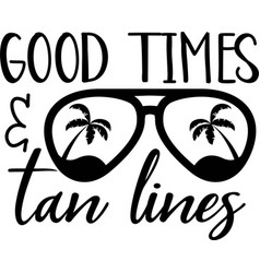 Good times tan lines on white background vector