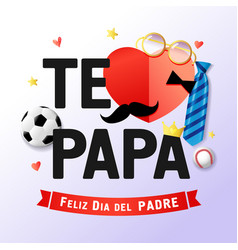 Happy fathers day i love dad spanish version vector