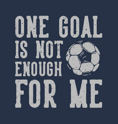 t-shirt design slogan typography one goal vector image
