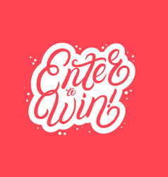 enter to win hand written lettering vector image