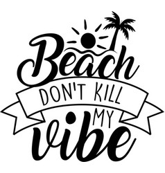 beach don t kill my vibe on white background vector image